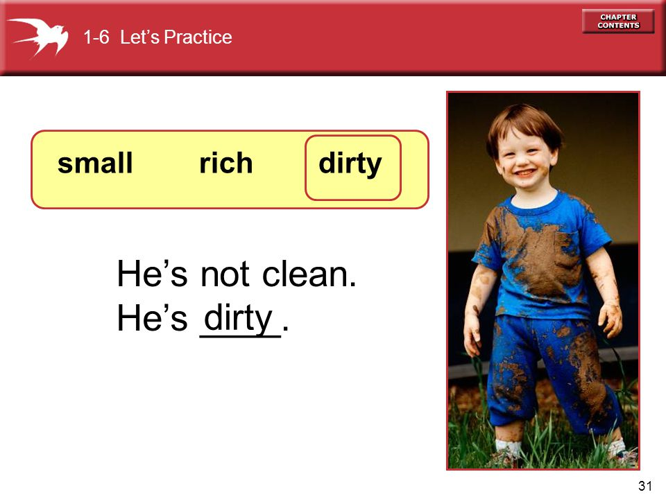 31 He's not clean. He's ____. dirty 1-6 Let's Practice small rich dirty