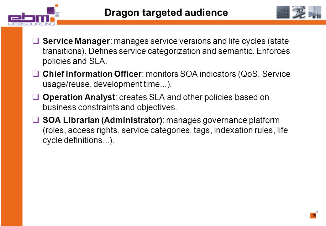 19 Dragon targeted audience  Service Manager: manages service versions and life cycles (state transitions).