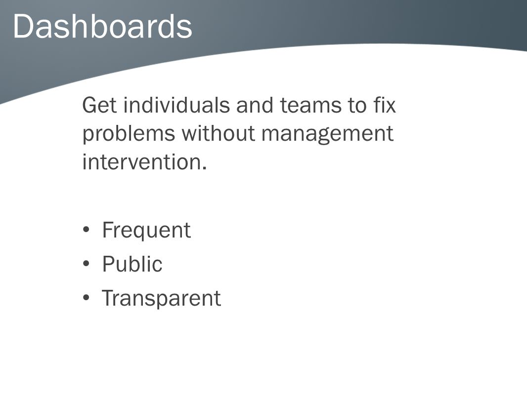 Dashboards Get individuals and teams to fix problems without management intervention.