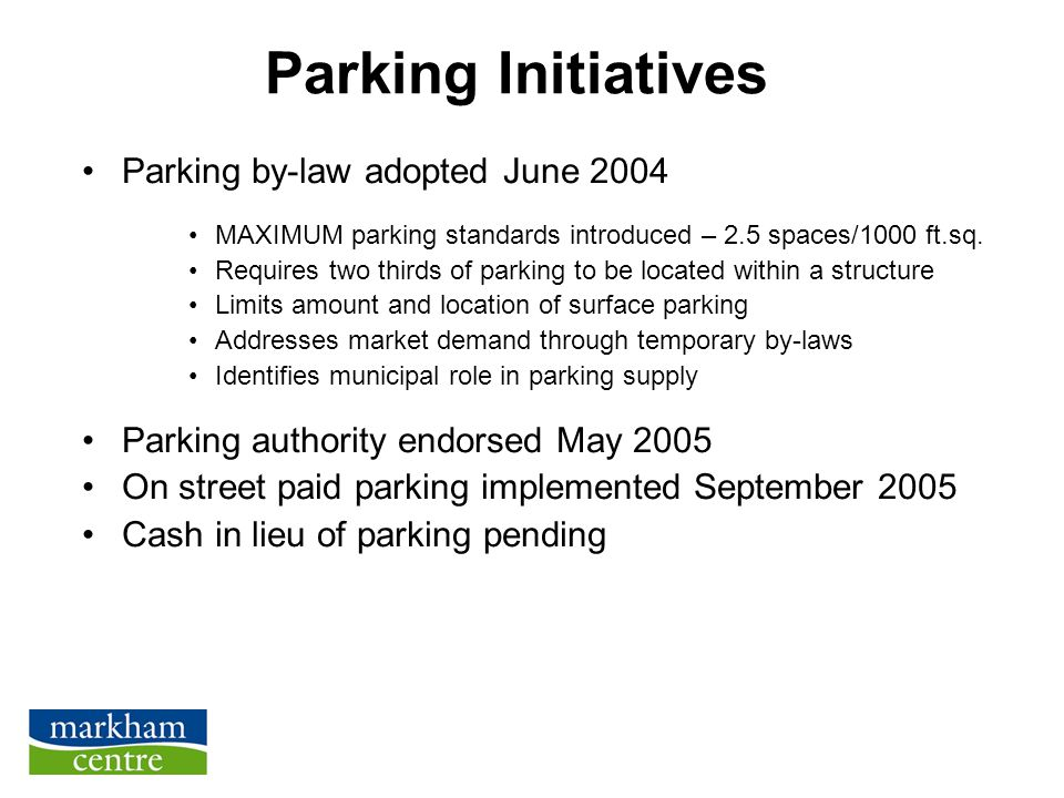Parking Initiatives Parking by-law adopted June 2004 MAXIMUM parking standards introduced – 2.5 spaces/1000 ft.sq.
