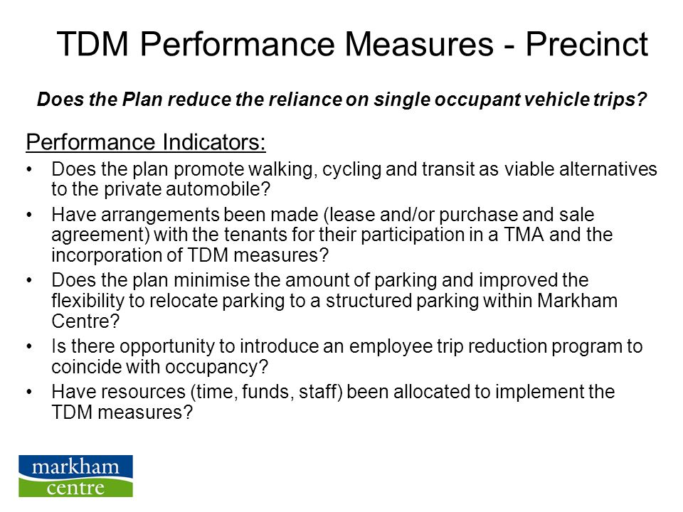 TDM Performance Measures - Precinct Performance Indicators: Does the plan promote walking, cycling and transit as viable alternatives to the private automobile.
