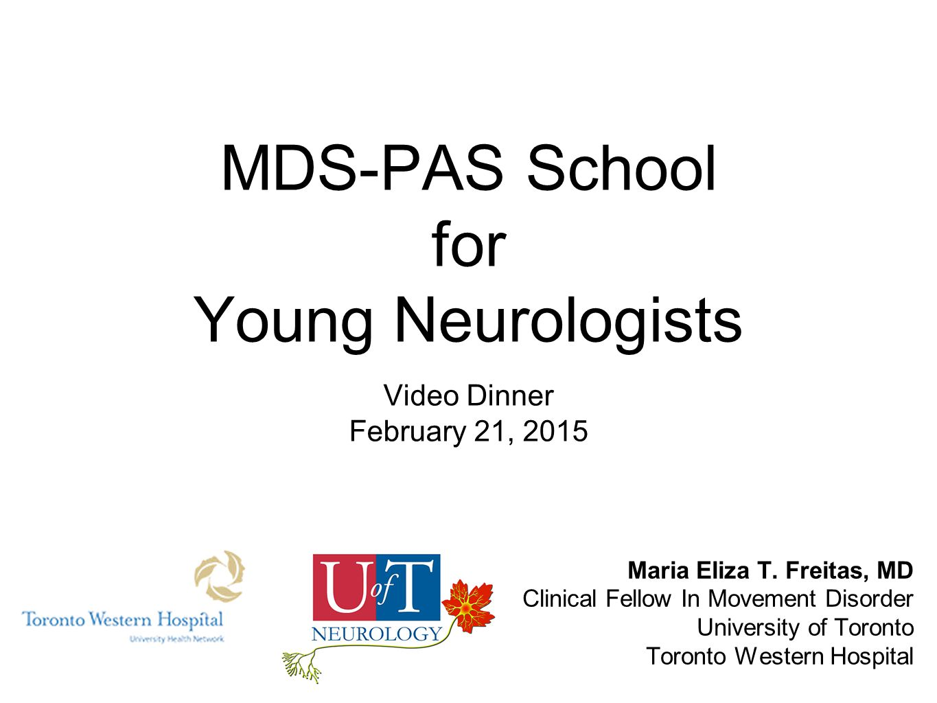 MDS-PAS School for Young Neurologists Video Dinner February 21, 2015 Maria Eliza T.
