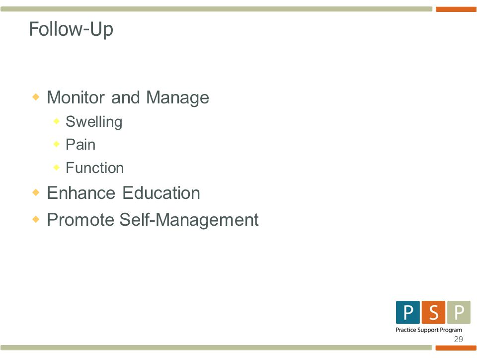29 Follow-Up  Monitor and Manage  Swelling  Pain  Function  Enhance Education  Promote Self-Management