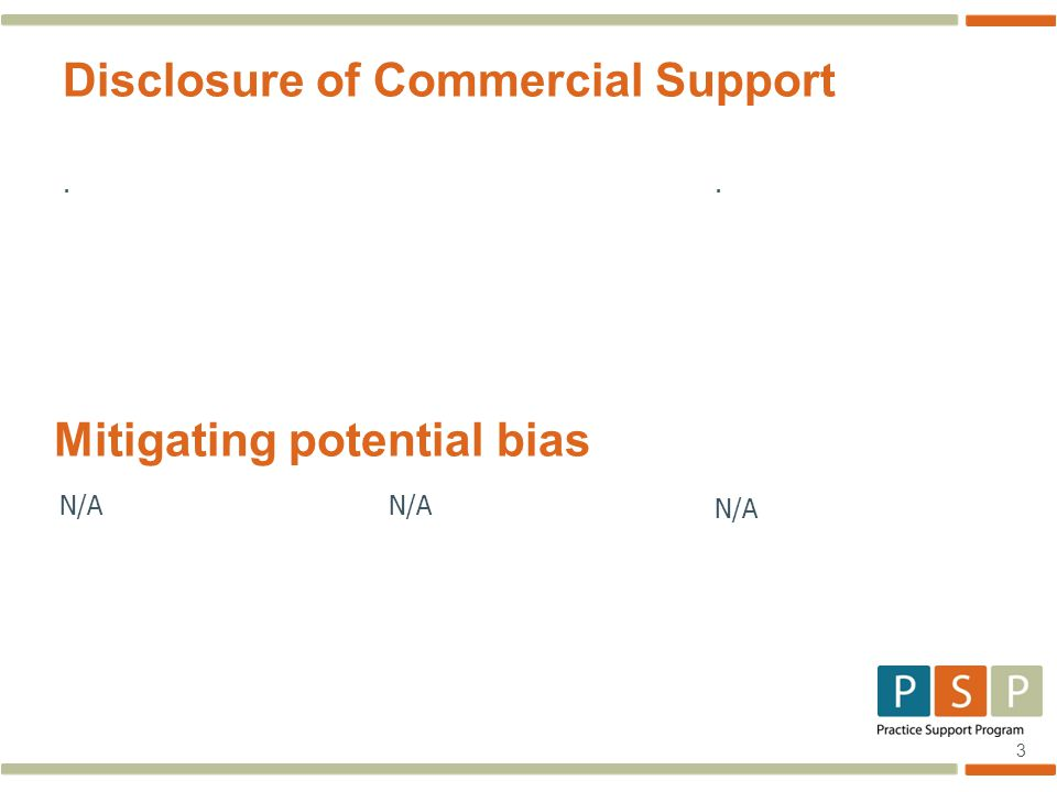 3 Disclosure of Commercial Support. Mitigating potential bias N/A.
