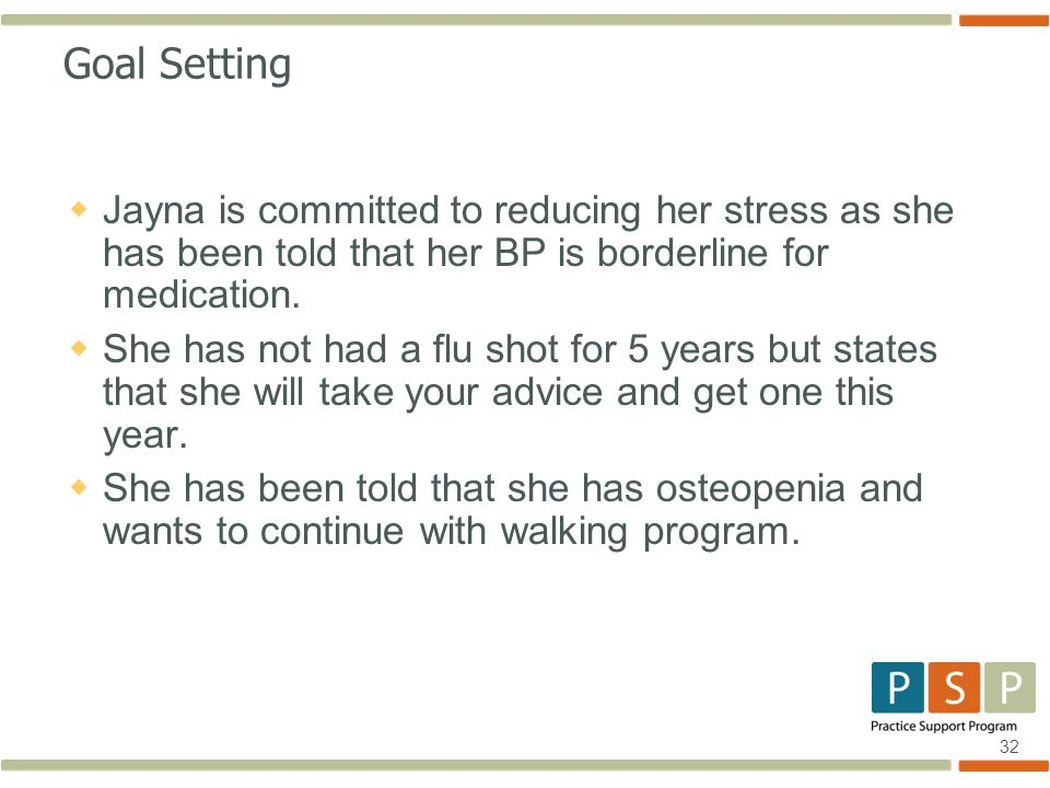 32 Goal Setting  Jayna is committed to reducing her stress as she has been told that her BP is borderline for medication.