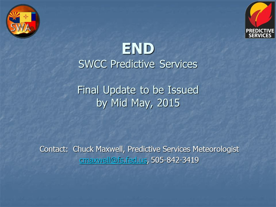 END SWCC Predictive Services Final Update to be Issued by Mid May, 2015 Contact: Chuck Maxwell, Predictive Services Meteorologist