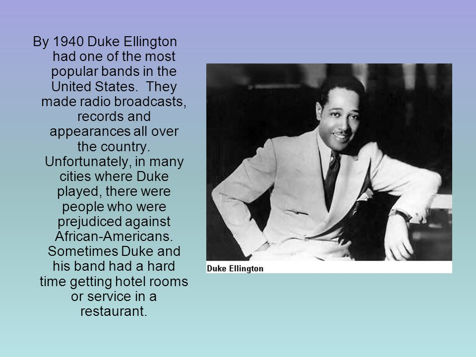 By 1940 Duke Ellington had one of the most popular bands in the United States.