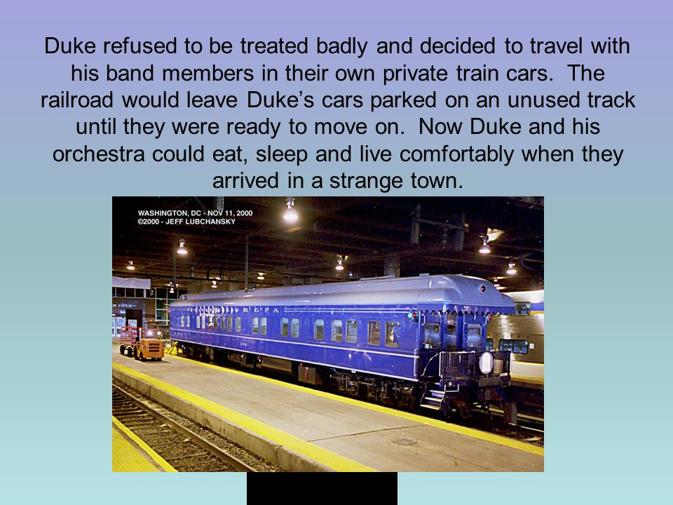 Duke refused to be treated badly and decided to travel with his band members in their own private train cars.