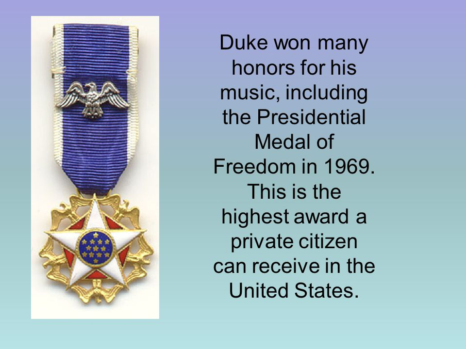 Duke won many honors for his music, including the Presidential Medal of Freedom in 1969.