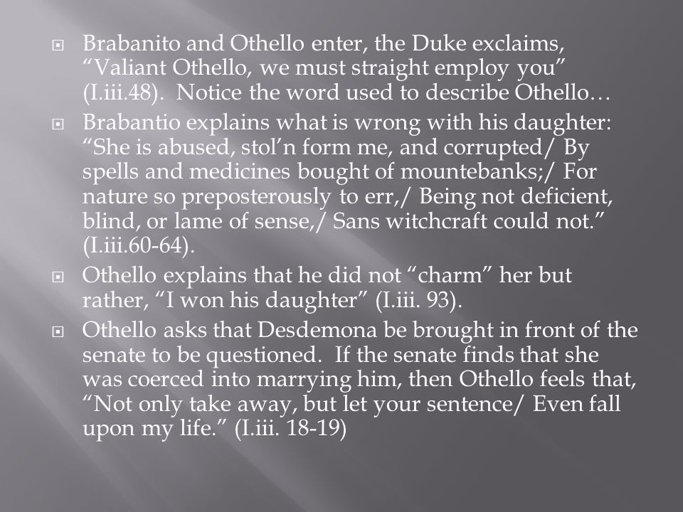  Brabanito and Othello enter, the Duke exclaims, Valiant Othello, we must straight employ you (I.iii.48).