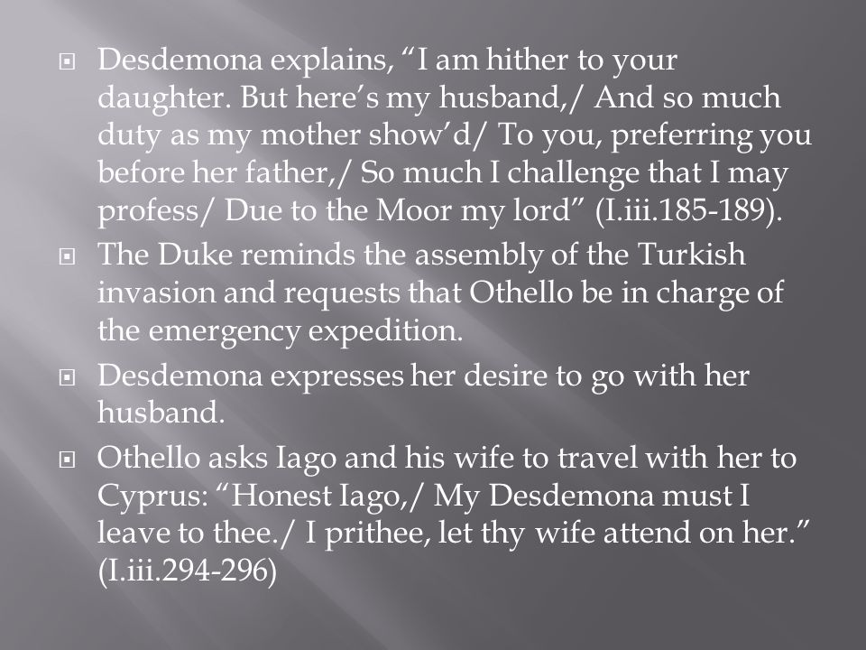 Desdemona explains, I am hither to your daughter.