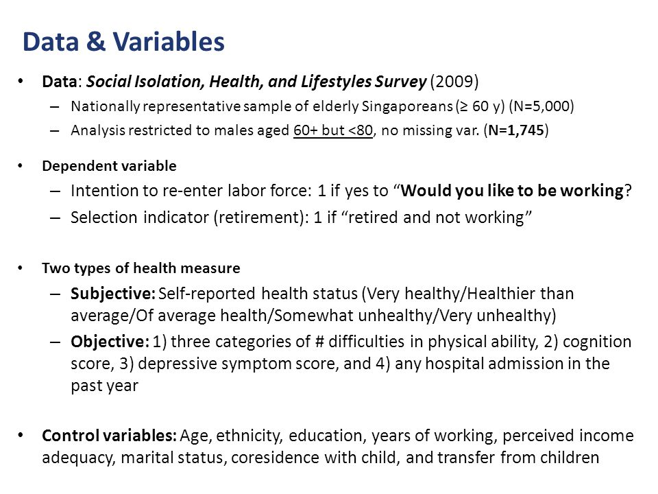 Data & Variables Data: Social Isolation, Health, and Lifestyles Survey (2009) – Nationally representative sample of elderly Singaporeans (≥ 60 y) (N=5,000) – Analysis restricted to males aged 60+ but <80, no missing var.