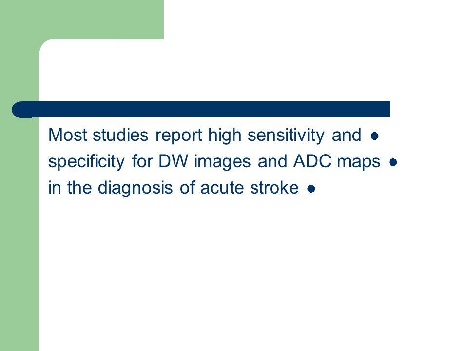 Most studies report high sensitivity and specificity for DW images and ADC maps in the diagnosis of acute stroke