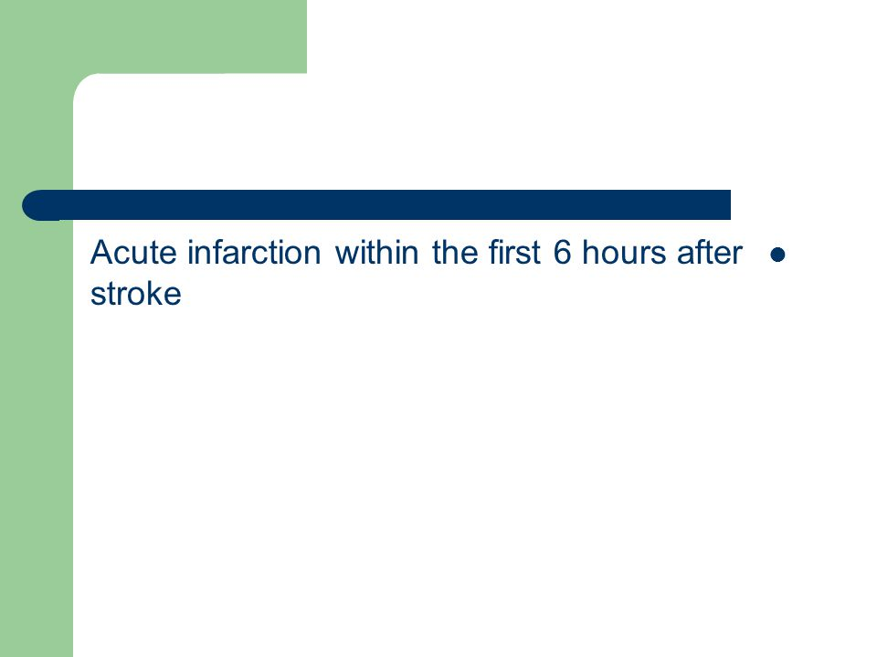 Acute infarction within the first 6 hours after stroke