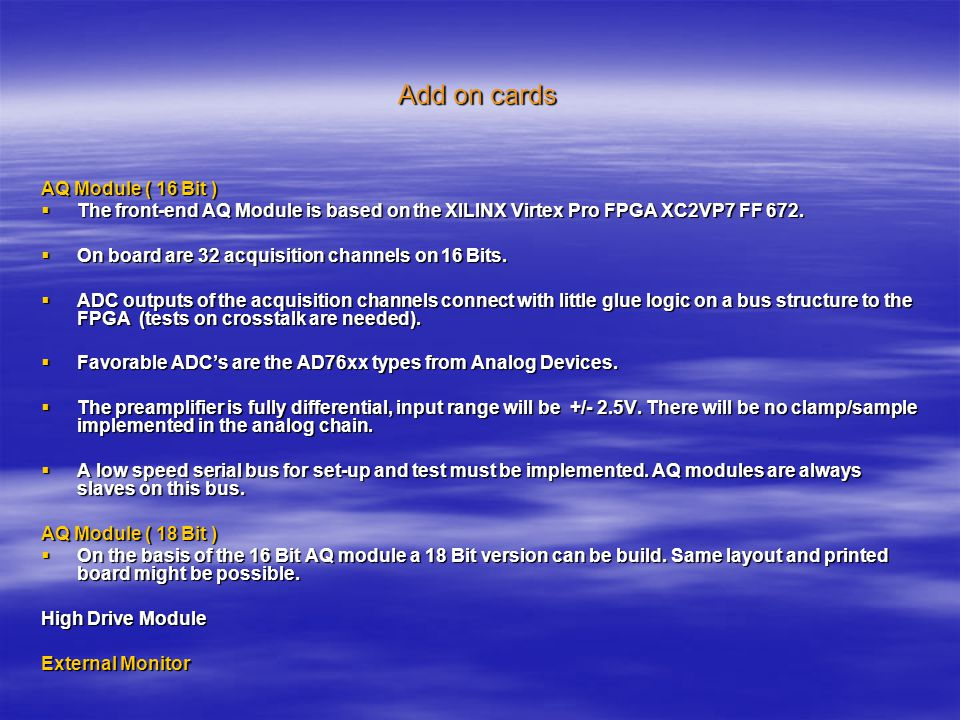 Add on cards AQ Module ( 16 Bit )  The front-end AQ Module is based on the XILINX Virtex Pro FPGA XC2VP7 FF 672.