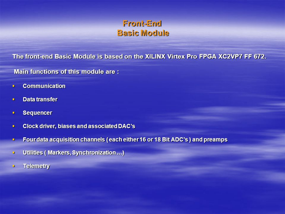 Front-End Basic Module The front-end Basic Module is based on the XILINX Virtex Pro FPGA XC2VP7 FF 672.