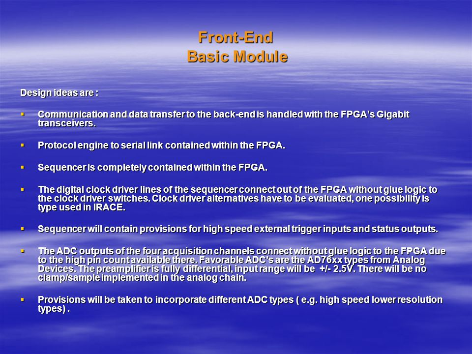 Front-End Basic Module Design ideas are :  Communication and data transfer to the back-end is handled with the FPGA's Gigabit transceivers.