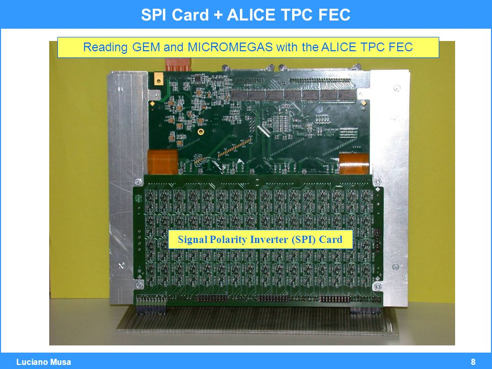 8 Luciano Musa SPI Card + ALICE TPC FEC Reading GEM and MICROMEGAS with the ALICE TPC FEC Signal Polarity Inverter (SPI) Card