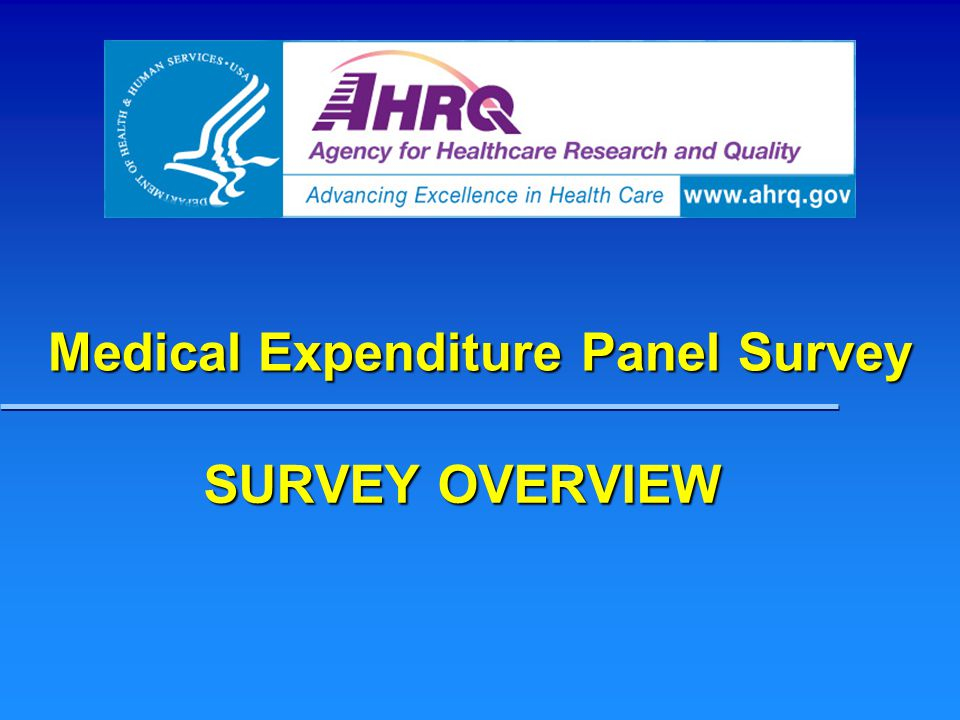Medical Expenditure Panel Survey SURVEY OVERVIEW