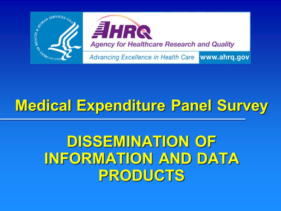 Medical Expenditure Panel Survey DISSEMINATION OF INFORMATION AND DATA PRODUCTS