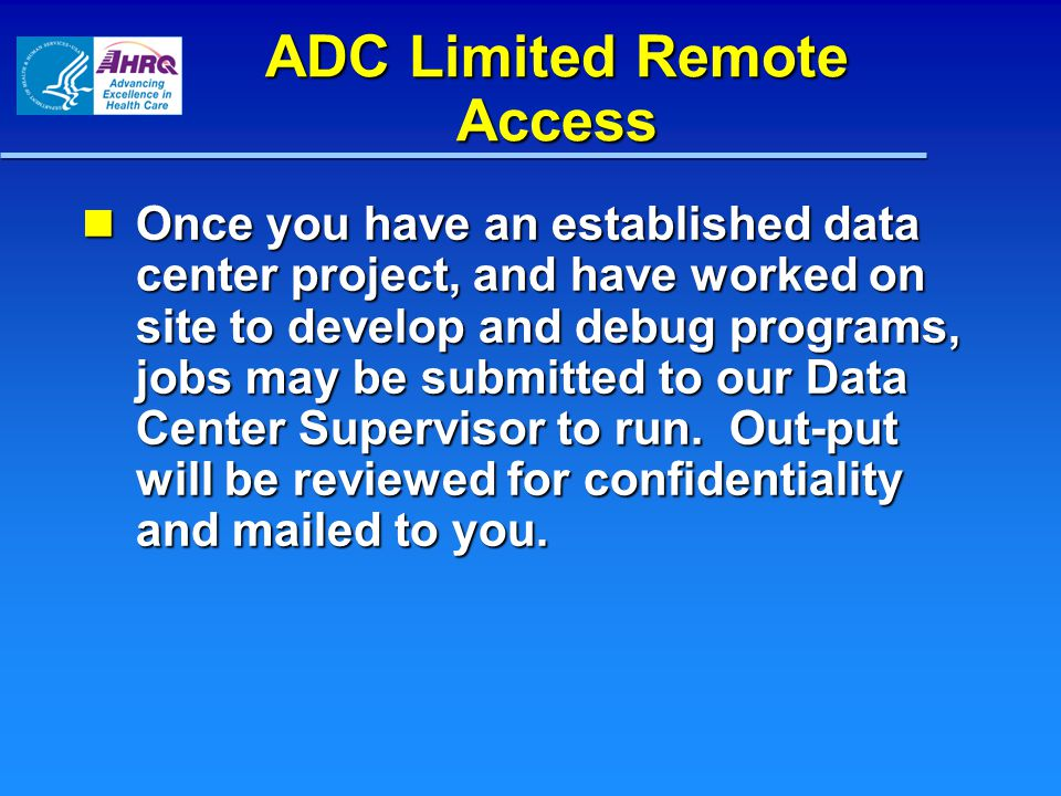 ADC Limited Remote Access Once you have an established data center project, and have worked on site to develop and debug programs, jobs may be submitted to our Data Center Supervisor to run.