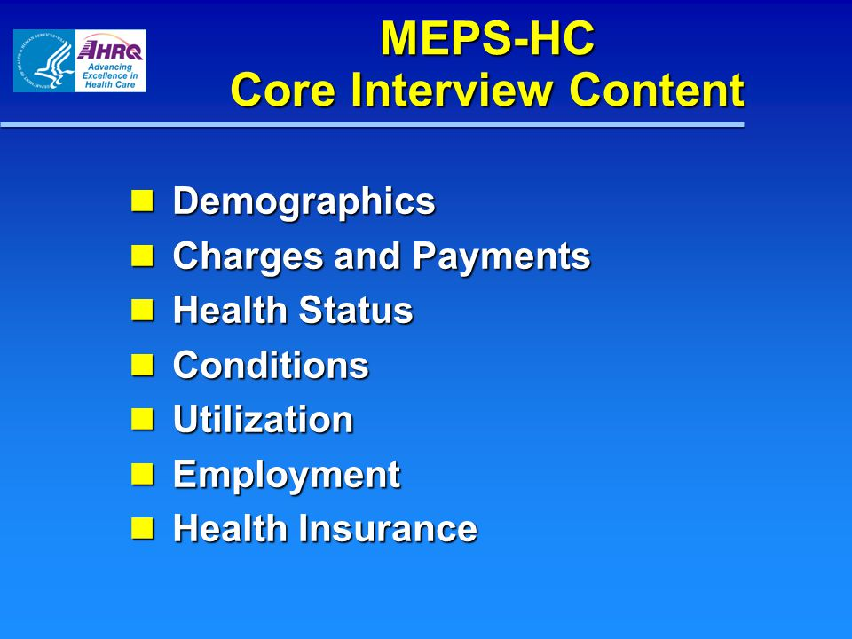 MEPS-HC Core Interview Content Demographics Demographics Charges and Payments Charges and Payments Health Status Health Status Conditions Conditions Utilization Utilization Employment Employment Health Insurance Health Insurance