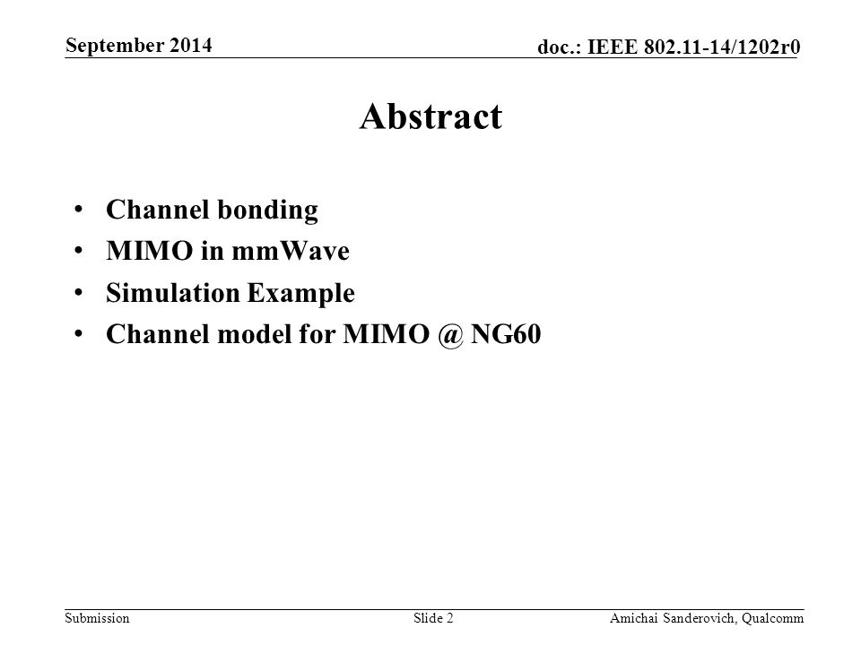Submission doc.: IEEE /1202r0 September 2014 Amichai Sanderovich, QualcommSlide 2 Abstract Channel bonding MIMO in mmWave Simulation Example Channel model for NG60