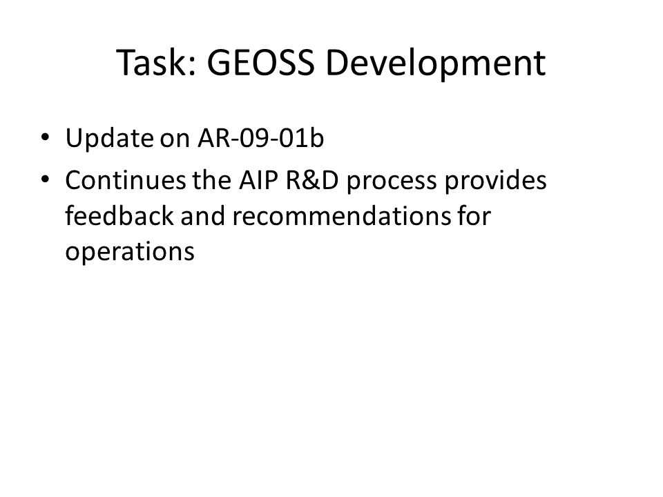 Task: GEOSS Development Update on AR-09-01b Continues the AIP R&D process provides feedback and recommendations for operations