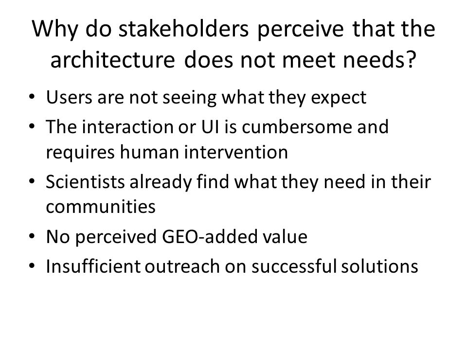 Why do stakeholders perceive that the architecture does not meet needs.