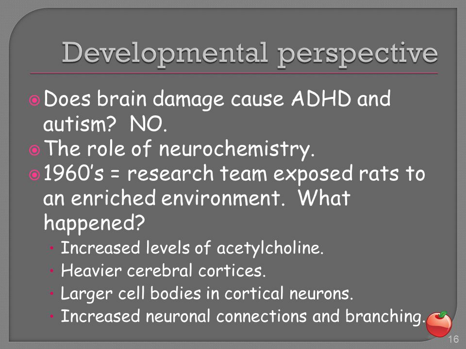  Does brain damage cause ADHD and autism. NO.  The role of neurochemistry.