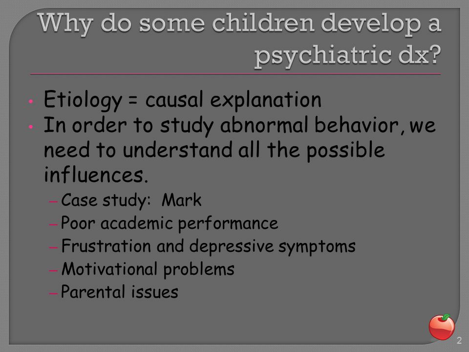 Etiology = causal explanation In order to study abnormal behavior, we need to understand all the possible influences.