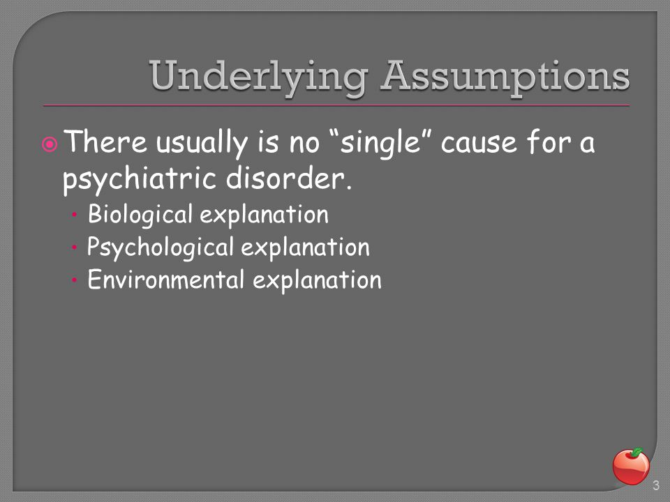  There usually is no single cause for a psychiatric disorder.