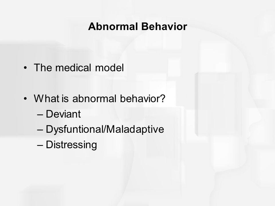Abnormal Behavior The medical model What is abnormal behavior.