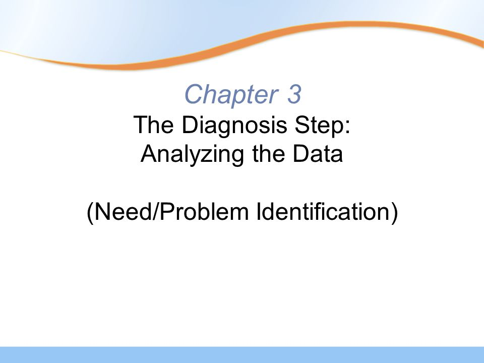 Chapter 3 The Diagnosis Step: Analyzing the Data (Need/Problem Identification)