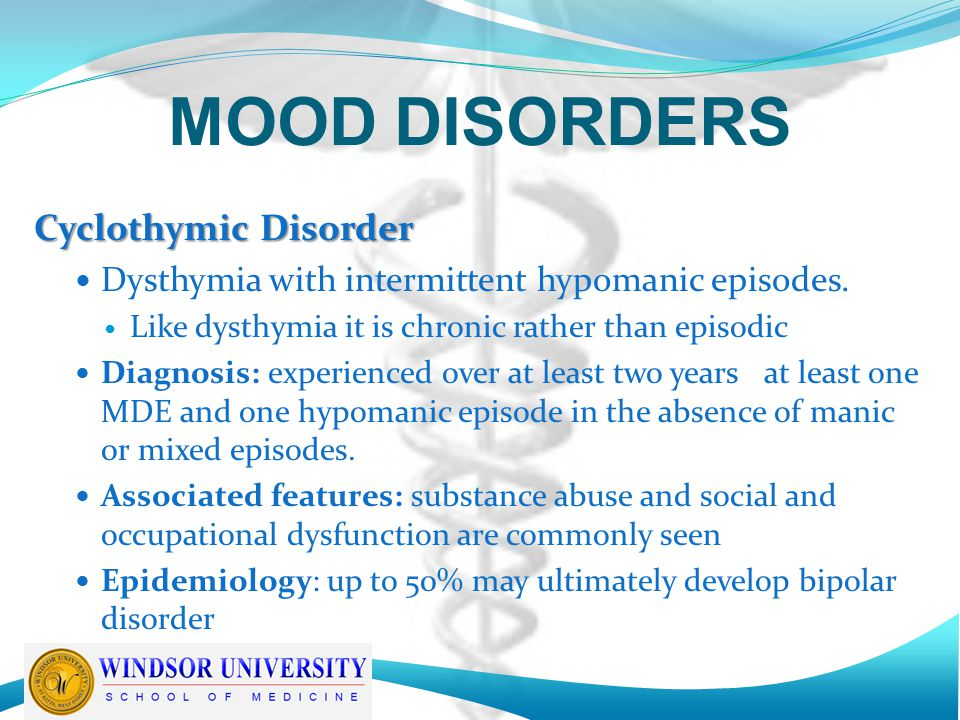 MOOD DISORDERS Cyclothymic Disorder Dysthymia with intermittent hypomanic episodes.