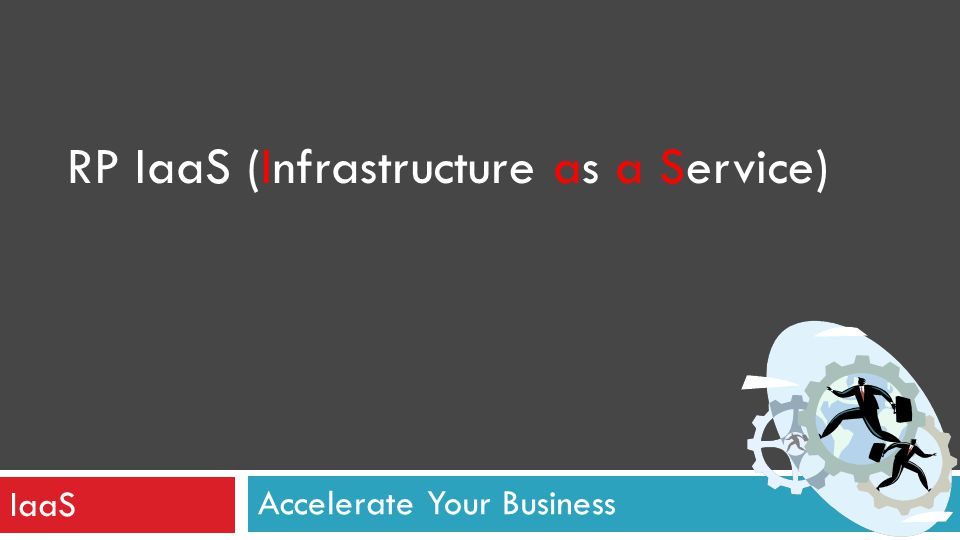 Accelerate Your Business RP IaaS (Infrastructure as a Service) IaaS