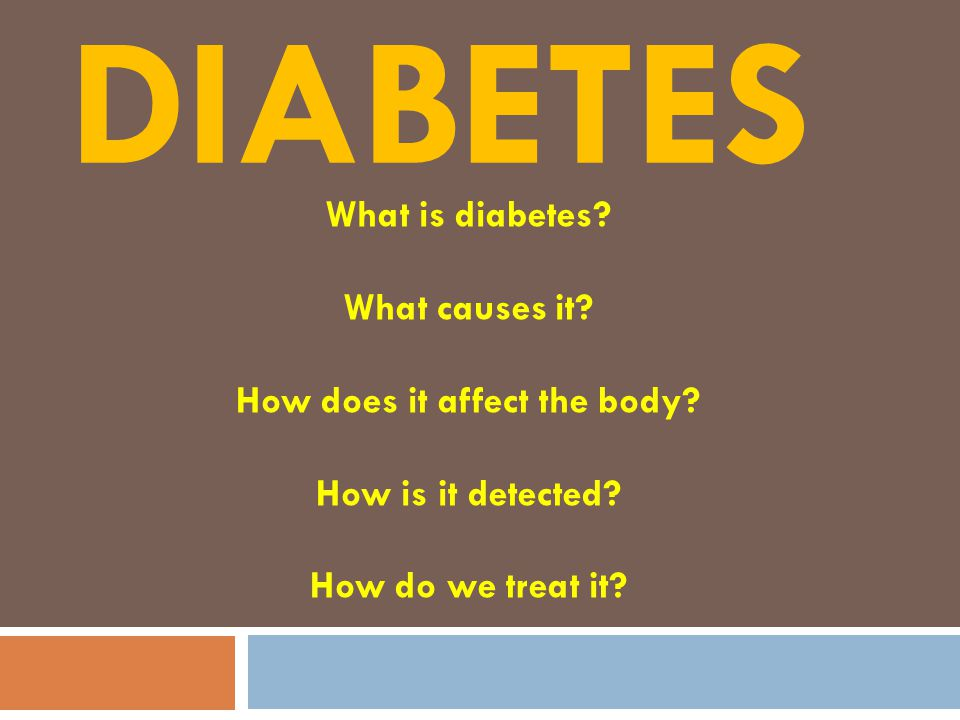 DIABETES What is diabetes. What causes it. How does it affect the body.