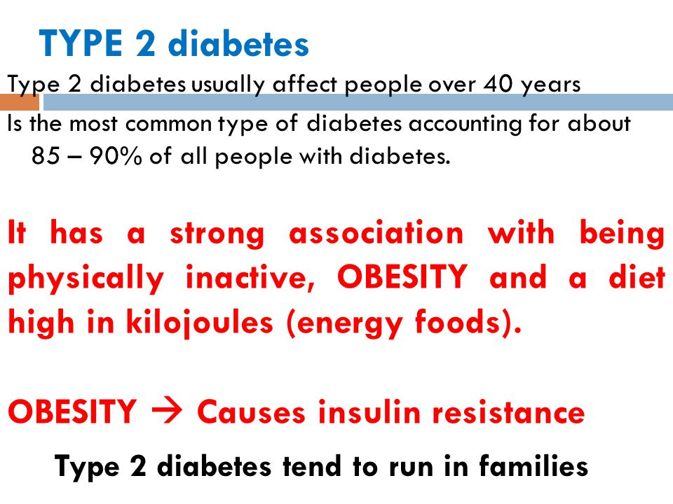 TYPE 2 diabetes Type 2 diabetes usually affect people over 40 years Is the most common type of diabetes accounting for about 85 – 90% of all people with diabetes.