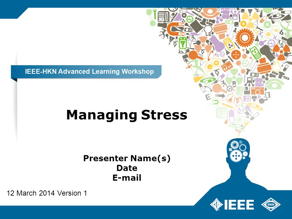 Managing Stress Presenter Name(s) Date  12 March 2014 Version 1