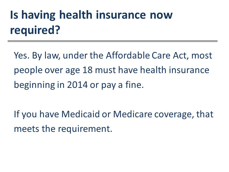 Is having health insurance now required. Yes.