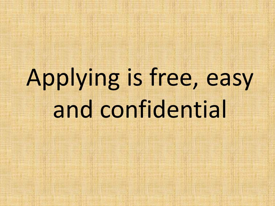 Applying is free, easy and confidential