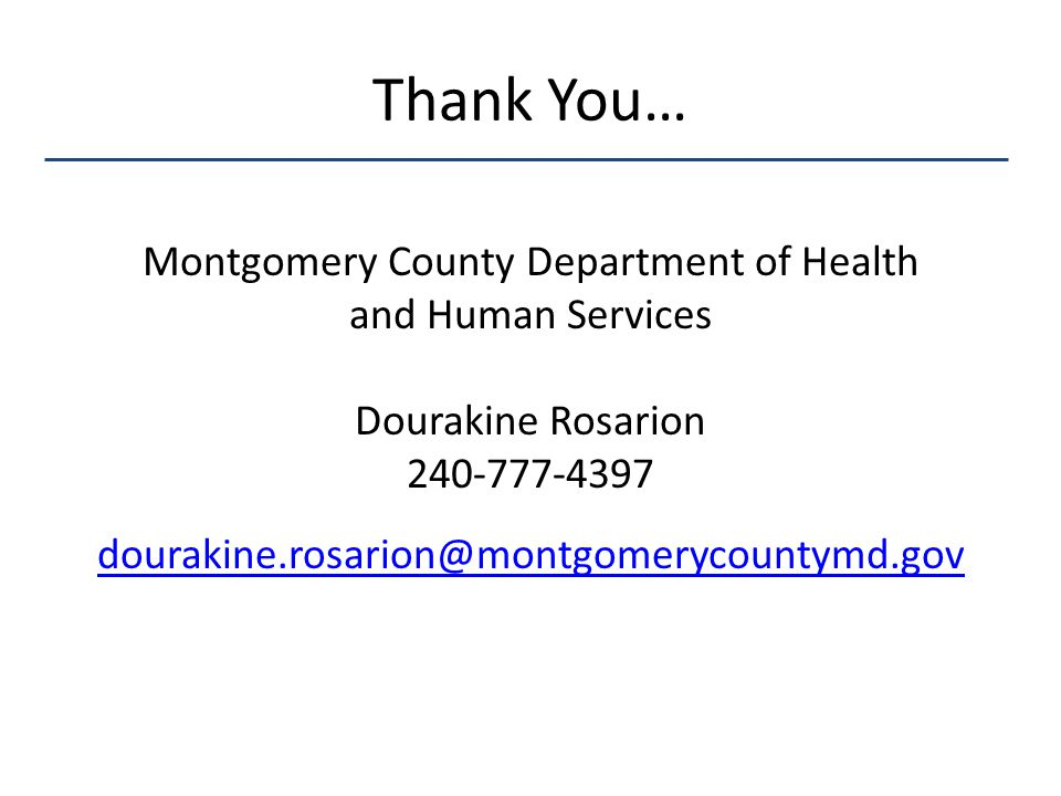 Thank You… Montgomery County Department of Health and Human Services Dourakine Rosarion