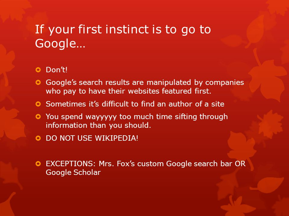 If your first instinct is to go to Google…  Don't.