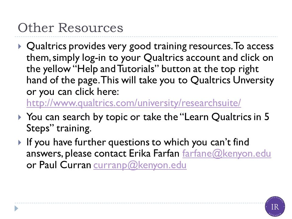 Other Resources  Qualtrics provides very good training resources.