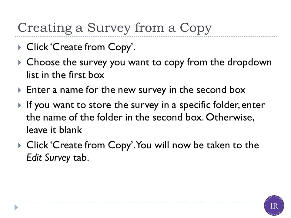 Creating a Survey from a Copy  Click 'Create from Copy'.