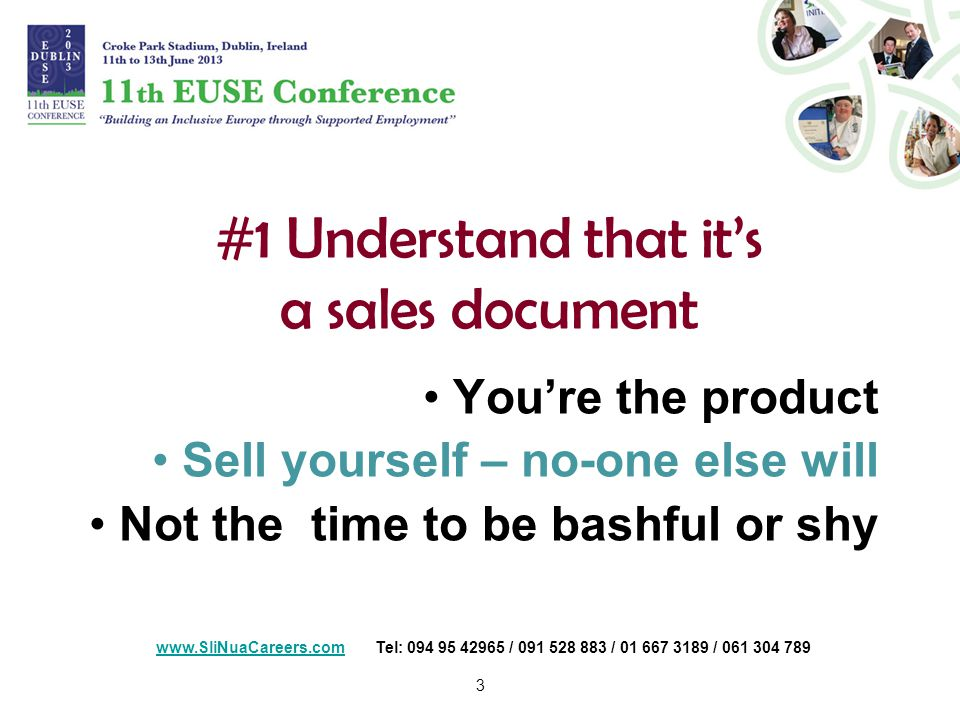 3 #1 Understand that it's a sales document You're the product Sell yourself – no-one else will Not the time to be bashful or shy   Tel: / / /