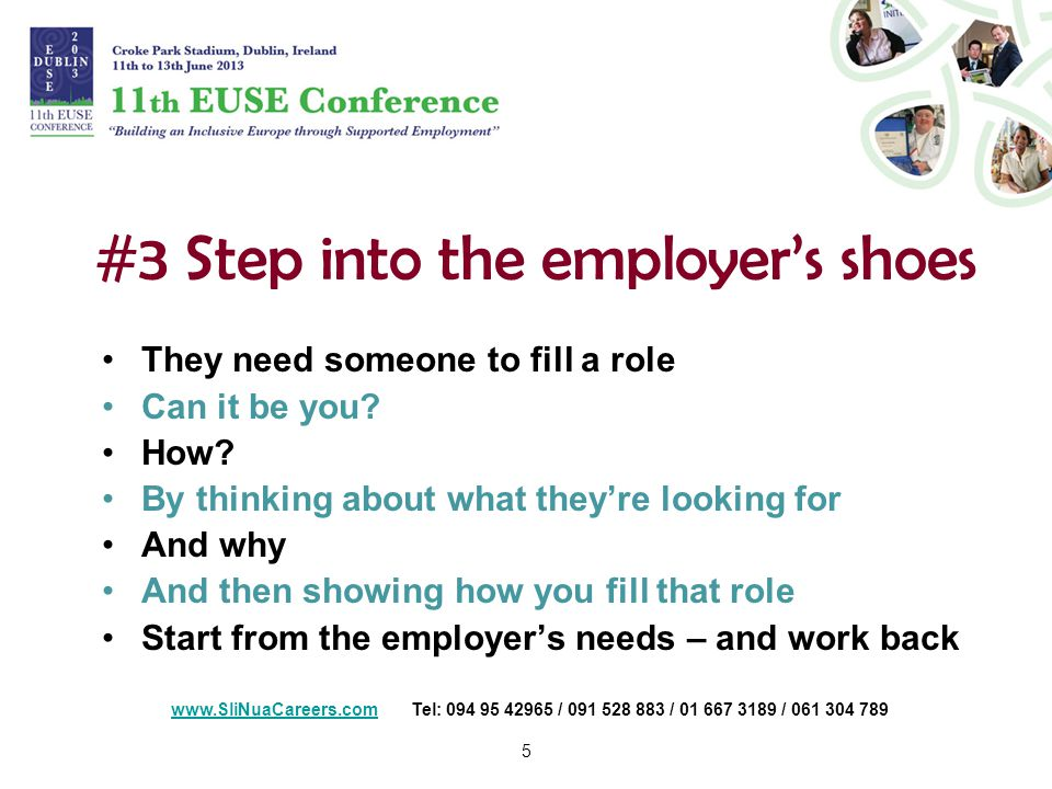 5 #3 Step into the employer's shoes They need someone to fill a role Can it be you.
