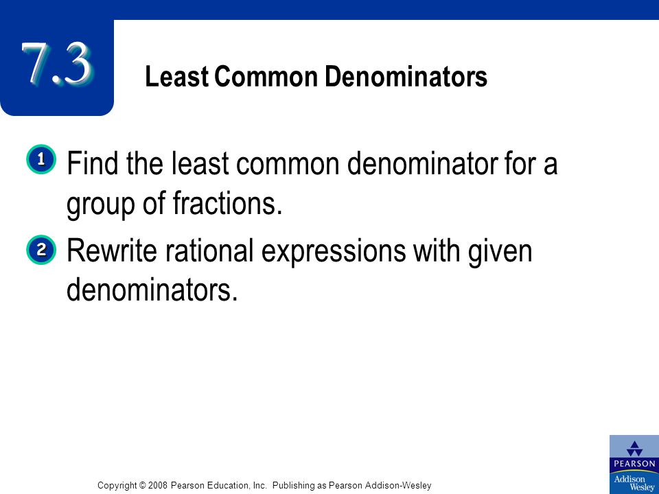 Least Common Denominators Find the least common denominator for a group of fractions.