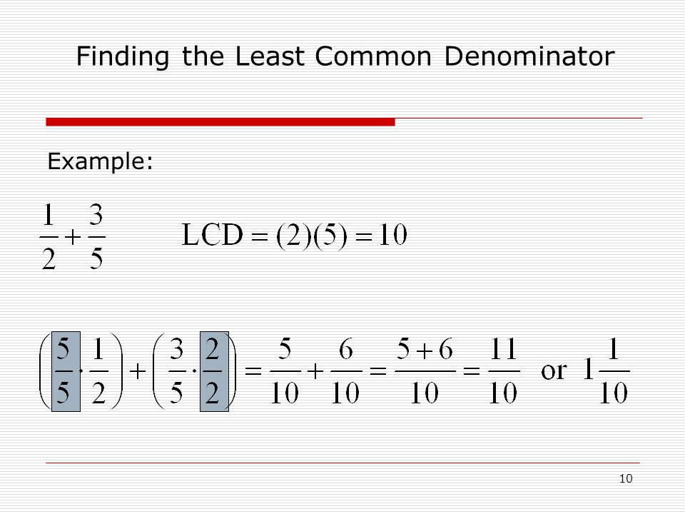 Example: Finding the Least Common Denominator 10