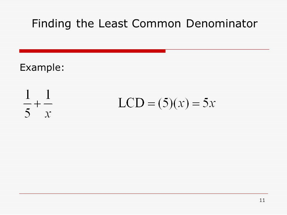 Example: Finding the Least Common Denominator 11